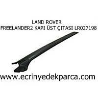 LAND ROVER FREELANDER2 KAPI ÜST ÇITASI LR027198