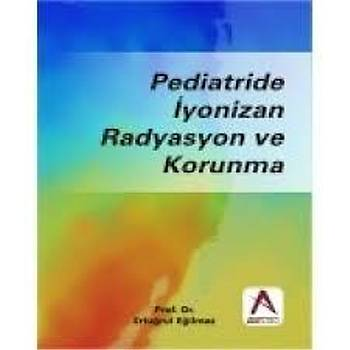 Akademisyen Kitabevi  Pediatride Ýyonizan Radyasyon ve Korunma, Ertuðrul Eðilmez