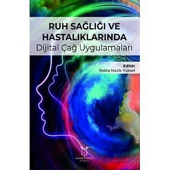Akademisyen Kitabevi  Ruh Saðlýðý ve Hastalýklarýnda Dijital Çað Uygulamalarý