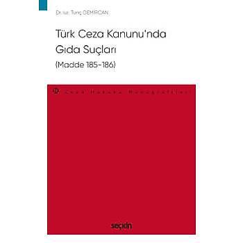 Seçkin Yayýnlarý Türk Ceza Kanunu'nda Gýda Suçlarý (Madde 185–186) Ceza Hukuku Monografileri Tunç Demircan