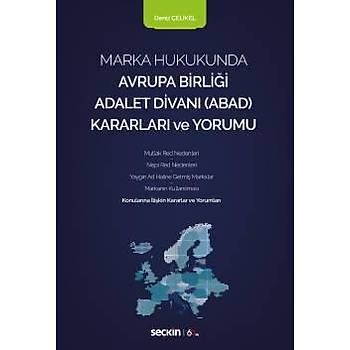 Seçkin Yayýnlarý   Marka Hukukunda Avrupa Birliði Adalet Divaný(ABAD) Kararlarý ve Yorumu Deniz Çelikel