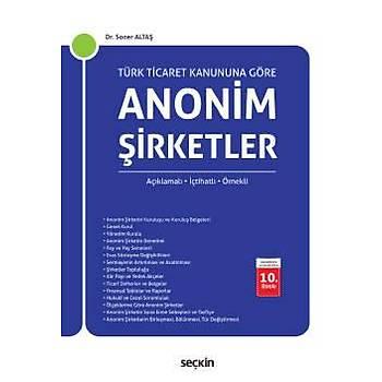 Seçkin Yayýnlarý Türk Ticaret Kanunu'na Göre Anonim Þirketler (Açýklamalý, Ýçtihatlý, Örnekli) Dr. Soner Altaþ