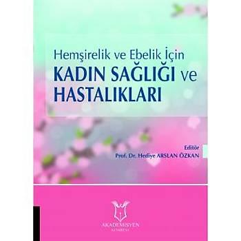 Akademisyen Kitabevi Hemþirelik ve Ebelik Ýçin Kadýn Saðlýðý ve Hastalýklarý Kolektif