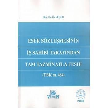Eser Sözleþmesinin Ýþ Sahibi Tarafýndan Tam Tazminatla Feshi (TBK m. 484)