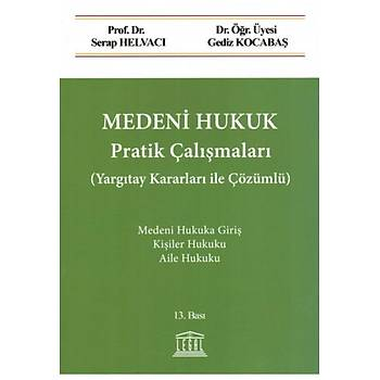 Legal Yayýnevi Medeni Hukuk Pratik Çalýþmalarý (Yargýtay Kararlarý ile Çözümlü) Serap Helvacý / Gediz Kocabaþ