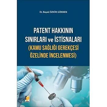 Adalet Yayýnevi  Patent Hakkýnýn Sýnýrlarý ve Ýstisnalarý(Kamu Saðlýðý Gerekçesi Özelinde Ýncelenmesi) Baþak Özkök Gökmen