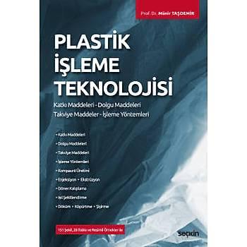 Seçkin Yayýnlarý Plastik Ýþleme Teknolojisi Katký Maddeleri – Dolgu Maddeleri Takviye Maddeler – Ýþleme Yöntemleri Münir Taþdemir