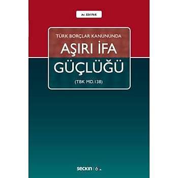 Seçkin Yayýnlarý  Türk Borçlar Kanununda Aþýrý Ýfa Güçlüðü (TBK m.138)