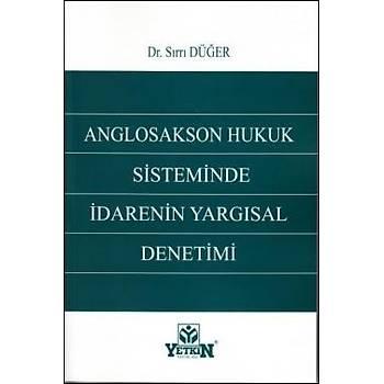 Anglosakson Hukuk Sisteminde Ýdarenin Yargýsal Denetimi Sýrrý Düðer Yetkin Yayýnevi