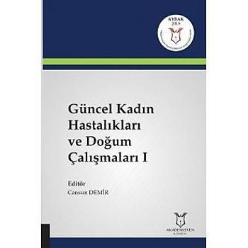 Akademisyen Kitabevi  Güncel Kadýn Hastalýklarý ve Doðum Çalýþmalarý I Cansun Demir