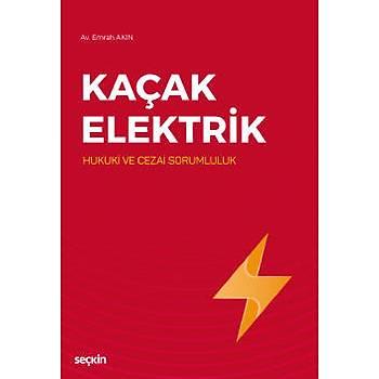Seçkin Yayýnlarý   Kaçak Elektrik (Hukuki ve Cezai Sorumluluk) Emrah Akýn