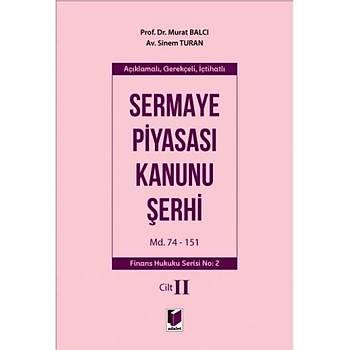 Adalet Yayýnevi  Açýklamalý, Gerekçeli, Ýçtihatlý Sermaye Piyasasý Kanunu Þerhi Cilt II Md. 74-151 Murat Balcý, Sinem Turan