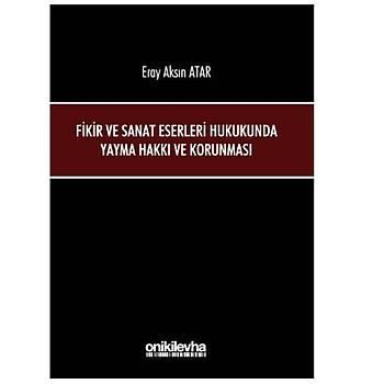 On Ýki Levha Fikir ve Sanat Eserleri Hukukunda Yayma Hakký ve Korunmasý - Eray Aksýn