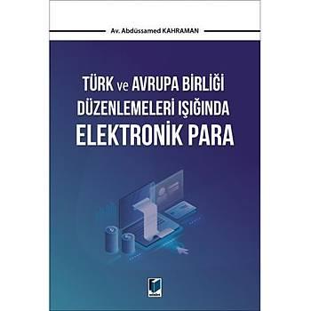 Türk ve Avrupa Birliði Düzenlemeleri Iþýðýnda Elektronik Para Abdüssamed Kahraman Adalet Yayýnevi