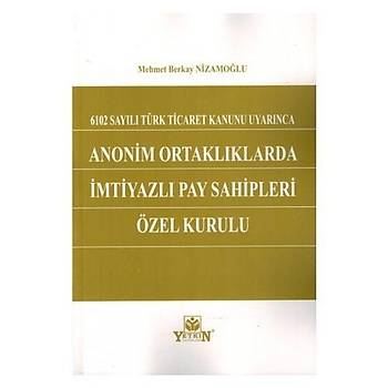 Anonim Ortaklýklarda Ýmtiyazlý Pay Sahipleri Özel Kurulu Mehmet Berkay Nizamoðlu Yetkin Yayýnevi