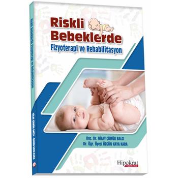 Hipokrat Kitabevi   Riskli Bebeklerde Fizyoterapi ve Rehabilitasyon Nilay Çömük Balcý, Özgün Kaya Kara