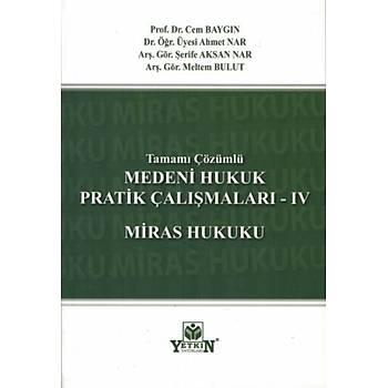 Yetkin Yayýnevi Medeni Hukuk Pratik Çalýþmalarý - IV Miras Hukuku (Tamamý Çözümlü) Cem Baygýn / Ahmet Nar / Þerife Aksan Nar / Meltem Bulut