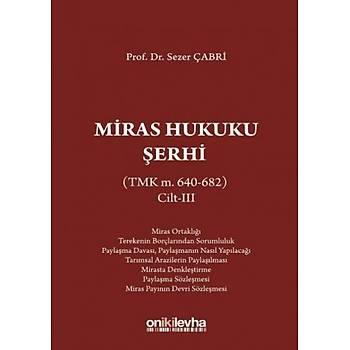 On Ýki Levha Yayýnlarý  Miras Hukuku Þerhi (TMK m. 640-682) Cilt III Sezer Çabri