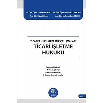 Legem Yayýnevi Ticaret Hukuku Pratik Çalýþmalarý Ticari Ýþletme Hukuku Tamer Bozkurt / Ebru Tüzemen Atik