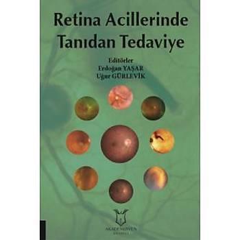 Akademisyen Kitabevi  Retina Acillerinde Tanýdan Tedaviye Erdoðan YAÞAR, Uður GÜRLEVIK