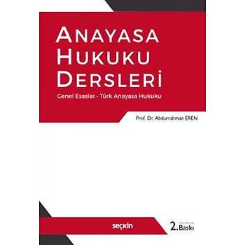 Seçkin Yayýnevi Anayasa Hukuku Dersleri Genel Esaslar – Türk Anayasa Hukuku Abdurrahman Eren