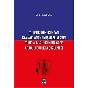 Adalet Yayýnevi Tüketici Hukukundan Kaynaklanan Uyuþmazlýklarýn Türk ve Rus Hukukuna Göre Arabuluculukla Çözülmesi Gulden Abugalý