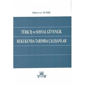 Yetkin Yayýnevi  Türk Ýþ ve Sosyal Güvenlik Hukukunda Tarýmda Çalýþanlar Münevver Temir