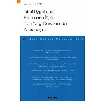 Seçkin Yayýnlarý Týbbi Uygulama Hatalarýna Ýliþkin Tam Yargý Davalarýnda Zamanaþýmý Ýdare Hukuku Monografileri Mehmet Öget