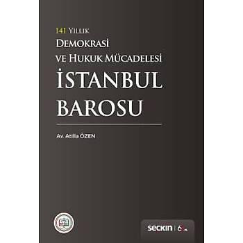 Seçkin Yayýnlarý   141 Yýllýk Demokrasi ve Hukuk Mücadelesi Ýstanbul Barosu Atilla Özen