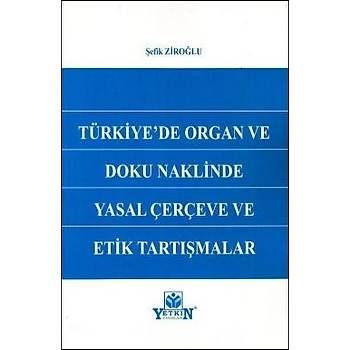 Türkiye'de Organ ve Doku Naklinde Yasal Çerçeve ve Etik Tartýþmalar Þefik Ziroðlu Yetkin Yayýnevi
