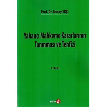 Beta Yayýncýlýk  Yabancý Mahkeme Kararlarýnýn Tanýnmasý ve Tenfizi Nuray Ekþi