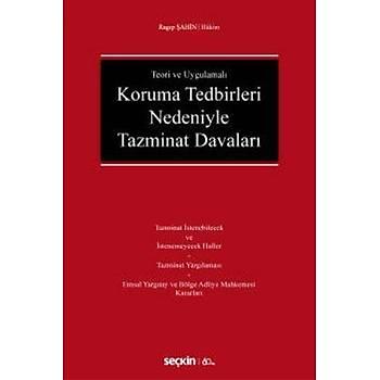 Seçkin Yayýnlarý  Teori ve Uygulamalý Koruma Tedbirleri Nedeniyle Tazminat Davalarý Ragýp Þahin