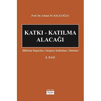 Turhan Kitabevi   Katký - Katýlma Alacaðý (Bilirkiþi Raporlarý, Yargýtay Ýçtihatlarý, Tablolar) Ahmet M. Kýlýçoðlu