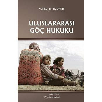 Turhan Kitabevi Uluslararasý Göç Hukuku Nazlý TÖRE
