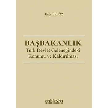 Baþbakanlýk Türk Devlet Geleneðindeki Konumu ve Kaldýrýlmasý Enes Ersöz On Ýki Levha Yayýnlarý