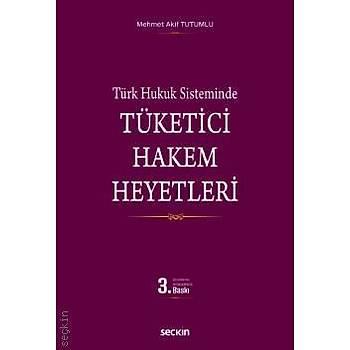 Seçkin Yayýnlarý  Türk Hukuk Sisteminde Seçkin Tüketici Hakem Heyetleri Mehmet Akif Tutumlu