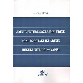 Joint Venture Sözleþmelerine Konu Ýþ Ortaklýklarýnýn Hukuki Niteliði ve Yapýsý Alican Ertaþ Yetkin Yayýnevi