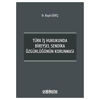 On Ýki Levha Yayýnlarý   Türk Ýþ Hukukunda Bireysel Sendika Özgürlüðünün Korunmasý Baþak Güneþ