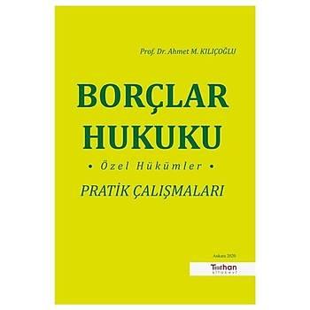 Turhan Kitabevi Borçlar Hukuku Özel Hükümler Pratik Çalýþmalarý Ahmet M. Kýlýçoðlu