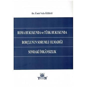 Yetkin Yayýnevi  Roma Hukukunda ve Türk Hukukunda Borçlunun Sorumlu Olmadýðý Sonraki Ýmkansýzlýk Ümit Vefa Özbay