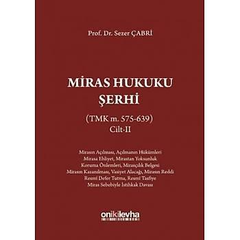 On Ýki Levha Yayýnlarý   Miras Hukuku Þerhi (TMK m. 575-639) Cilt II Sezer Çabri