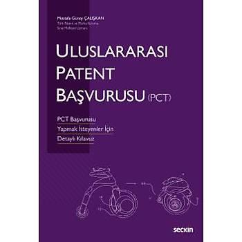 Seçkin Yayýnlarý Uluslararasý Patent Baþvurusu PCT Baþvurusu Yapmak Ýsteyenler Ýçin Detaylý Kýlavuz Mustafa Güney Çalýþkan