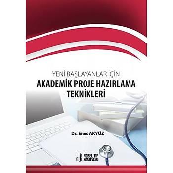 Yeni Baþlayanlar için Akademik Proje Hazýrlama Teknikleri Enes Akyüz Nobel Týp Kitabevi