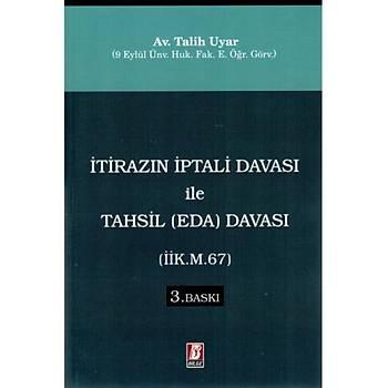 Bilge Yayýnevi Ýtirazýn Ýptali Davasý ile Tahsil (Eda) Davasý (ÝÝK. m. 67) Talih Uyar