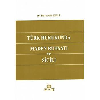Yetkin Yayýnevi Türk Hukukunda Maden Ruhsatý ve Sicili Hayrettin Kurt