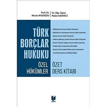 Adalet Yayýnevi Türk Borçlar Hukuku Özel Hükümler Özet Ders Kitabý Murat Aydoðdu, Nalan Kahveci