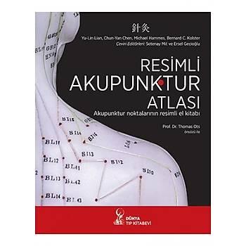 Resimli Akupunktur Atlasý Yu-Lin Lian, Chun-Yan Chen, Setenay Mit, Ersel Geçioðlu Dünya Týp Kitabevi