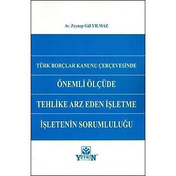 Türk Borçlar Kanunu Çerçevesinde Önemli Ölçüde Tehlike Arz Eden Ýþletme Ýþletenin Sorumluluðu