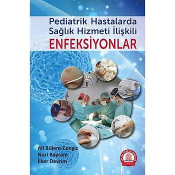 Ankara Nobel Týp Kitabevi  Pediatrik Hastalarda Saðlýk Hizmeti Ýliþkili Enfeksiyonlar Ali Bülent Cengiz, Nuri Bayram, Ýlker Devrim