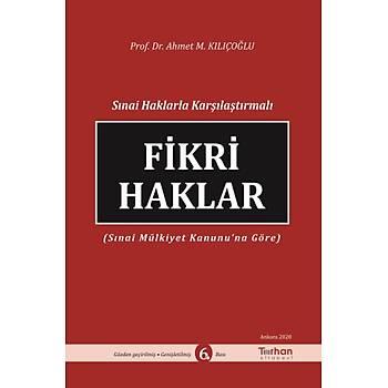 Turhan Kitabevi FÝKRÝ HAKLAR (SINAÝ MÜLKÝYET KANUNU'NA GÖRE) Ahmet M. KILIÇOÐLU